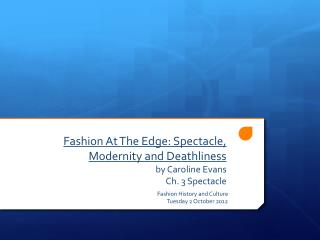 Fashion At The Edge: Spectacle, Modernity and Deathliness by Caroline Evans Ch. 3 Spectacle