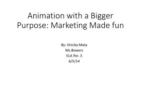 Animation with a Bigger Purpose: Marketing Made fun