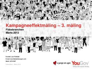Kampagneeffektm�ling  � 3.  m�ling Fiskebranchen Marts 2012