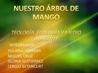 NUESTRO ÁRBOL DE MANGO TEOLOGÍA, ECOLOGÍA Y MEDIO AMBIENTE