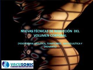 NUEVAS TÉCNICAS DE REDUCCIÓN  DEL VOLUMEN CORPORAL