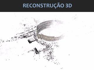 RECONSTRUÇÃO  3 D