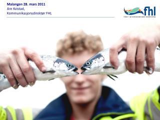 Malangen 28. mars 2011 Are  Kvistad ,  Kommunikasjonsdirektør FHL