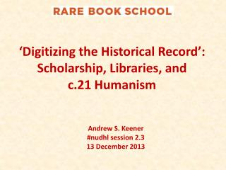 'Digitizing the Historical Record': Scholarship, Libraries, and  c.21 Humanism