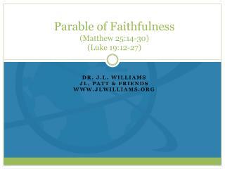 Parable of Faithfulness (Matthew 25:14-30) (Luke 19:12-27)