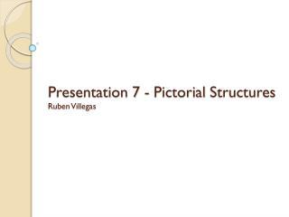 Presentation 7 - Pictorial  Structures Ruben Villegas