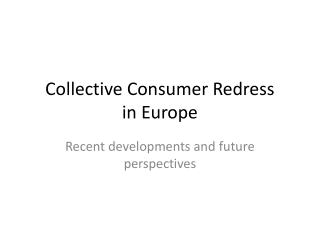Collective Consumer  Redress in  E urope