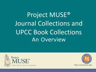 Project MUSE® Journal Collections and UPCC Book Collections An Overview