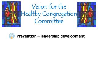 Vision for the  Healthy Congregation  Committee