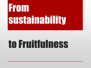 From sustainability  to Fruitfulness