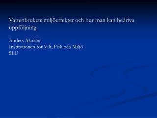 Vattenbrukets miljöeffekter och hur man kan bedriva uppföljning Anders  Alanärä