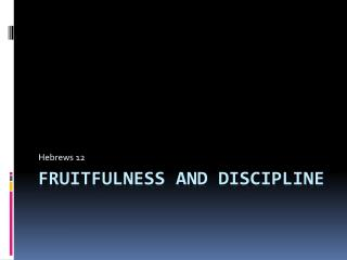 Fruitfulness and Discipline