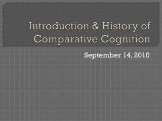 Introduction & History of Comparative Cognition