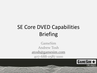 SE  Core  DVED Capabilities  Briefing