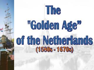 "The  ""Golden Age"" of the Netherlands"