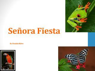 Se�ora Fiesta By :  Fraziska Bybee