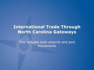 International Trade Through North Carolina Gateways