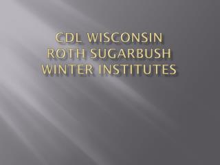 CDL Wisconsin  Roth  Sugarbush Winter institutes