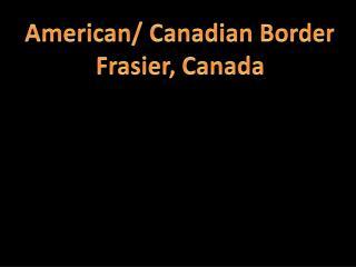 American/ Canadian Border Frasier, Canada