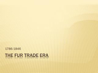 The Fur Trade Era
