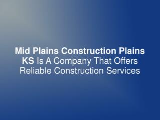 Mid Plains Construction Plains KS Is A Company That Offers R