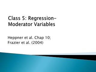 Class  5:  Regression-  Moderator Variables