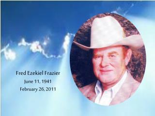Fred Ezekiel Frazier June 11, 1941 February 26, 2011