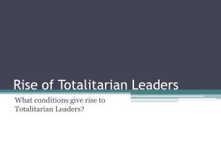 Rise of Totalitarian Leaders