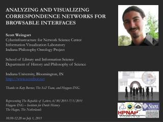 ANALYZING AND VISUALIZING CORRESPONDENCE NETWORKS FOR  BROWSABLE INTERFACES Scott  Weingart