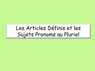 Les Articles Définis et les Sujets Pronoms au  Pluriel