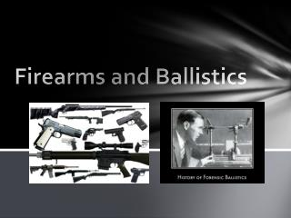 Firearms and Ballistics