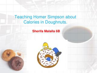 Teaching Homer  Simpson  about Calories  in Doughnuts.