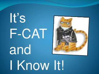 It's  F-CAT  and  I Know It!