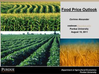 Food Price Outlook Corinne Alexander   cealexan @purdue.edu Purdue University  August 19, 2011