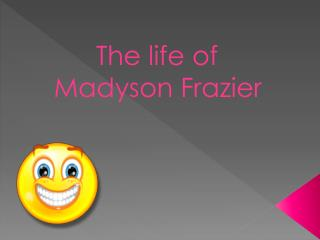 The life of Madyson Frazier