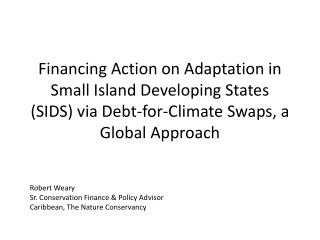 Robert Weary Sr. Conservation Finance & Policy Advisor Caribbean,  The Nature Conservancy