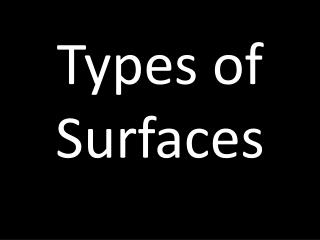 Types of Surfaces