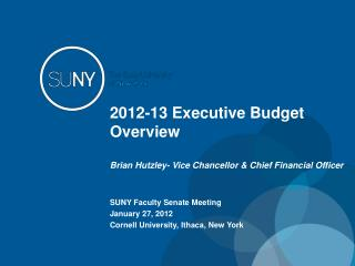 2012-13 Executive Budget Overview Brian Hutzley- Vice Chancellor & Chief Financial Officer