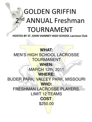 WHAT: MEN'S HIGH SCHOOL LACROSSE TOURMANENT WHEN: MARCH  12th , 2011 WHERE: