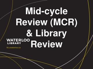 Mid-cycle Review (MCR) & Library Review