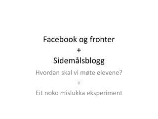 Facebook  og fronter + Sidemålsblogg