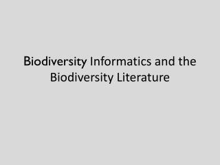 Biodiversity  Informatics and the Biodiversity Literature