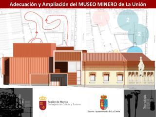 Adecuación y Ampliación del MUSEO MINERO de La Unión