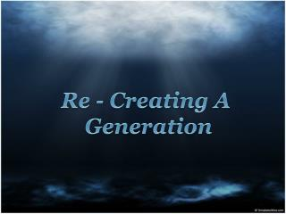Re - Creating A  Generation