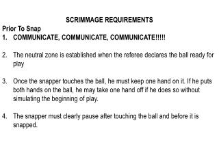 SCRIMMAGE REQUIREMENTS Prior To Snap COMMUNICATE, COMMUNICATE, COMMUNICATE	!!!!!