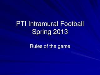 PTI Intramural  Football  Spring 2013