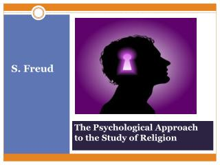 The Psychological Approach  to the Study of Religion
