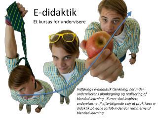 E-didaktik Et kursus  for undervisere