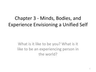 Chapter 3 - Minds, Bodies, and Experience Envisioning a Unified Self