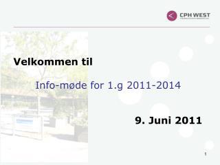 Velkommen til Info-møde for 1.g  2011-2014  9.  Juni  2011